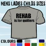 REHAB FOR QUITTERS FUNNY T-SHIRT ALL SIZES & COLOURS